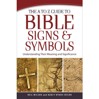 The A to Z Guide to Bible Signs and Symbols, by Neil Wilson, and Nancy Ryken Taylor