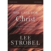 The Case for Christ Revised Study Guide: Investigating the Evidence for Jesus