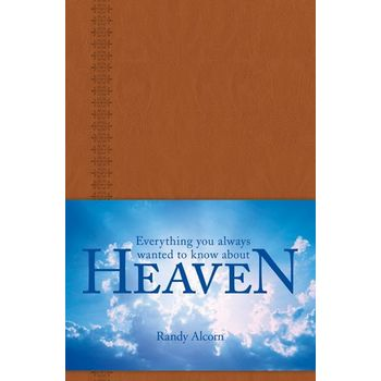 Everything You Always Wanted to Know about Heaven, by Randy Alcorn