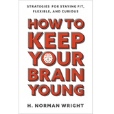 How to Keep Your Brain Young, by H. Norman Wright, Paperback