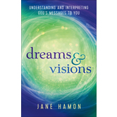Dreams and Visions, Understanding and Interpreting Gods Messages to You, by Jane Hamon