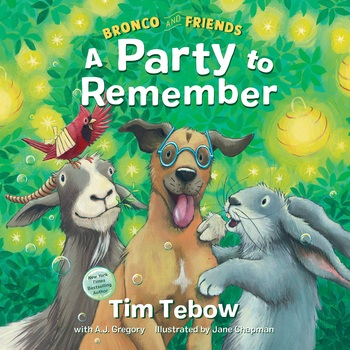 Pre-buy, Bronco and Friends: A Party to Remember, by Tim Tebow, A.J. Gregory, & Jane Chapman