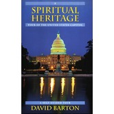 A Spiritual Heritage Tour of the United States Capitol, by David Barton