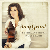 Be Still and Know Hymns and Faith by Amy Grant, CD