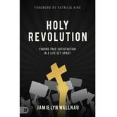 Pre-buy, Holy Revolution: Finding True Satisfaction in a Life Set Apart, by Jamie Lyn Wallnau