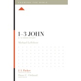 1 to 3 John: A 12-Week Study, Knowing the Bible Series, by Michael LeFebvre, Paperback