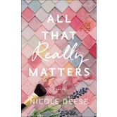 Pre-buy, All That Really Matters: A Novel, by Nicole Deese, Paperback