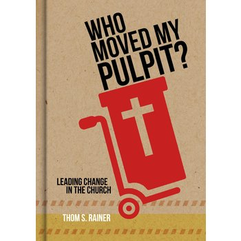 Who Moved My Pulpit Leading Change in the Church, by Thom S. Rainer