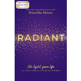 Radiant: His Light, Your Life for Teen Girls & Young Women, by Priscilla Shirer, Paperback