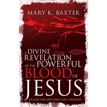 A Divine Revelation of the Powerful Blood of Jesus, by Mary K. Baxter