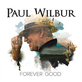 Forever Good, by Paul Wilbur, CD