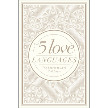 The 5 Love Languages: The Secret to Love That Lasts, Special Hardcover Edition, by Gary Chapman