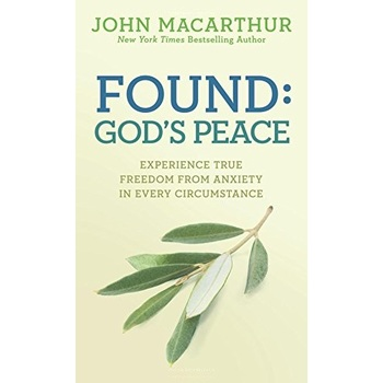 Found: God's Peace: Experience True Freedom from Anxiety in Every Circumstance, by John MacArthur