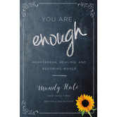 You Are Enough: Heartbreak, Healing, and Becoming Whole, by Mandy Hale
