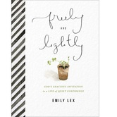 Freely & Lightly: Gods Gracious Invitation to a Life of Quiet Confidence, by Emily Lex