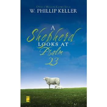 A Shepherd Looks at Psalm 23, by W. Phillip Keller