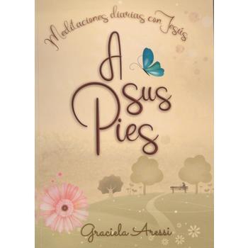A Sus Pies: Meditaciones Diariascon Jesus, by Graciela Aressi, Paperback