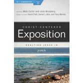 Exalting Jesus in John, Christ-Centered Exposition Commentary, by Matt Carter and Josh Wredberg