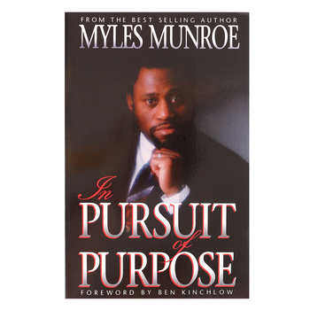 In Pursuit of Purpose, by Dr. Myles Munroe, Paperback