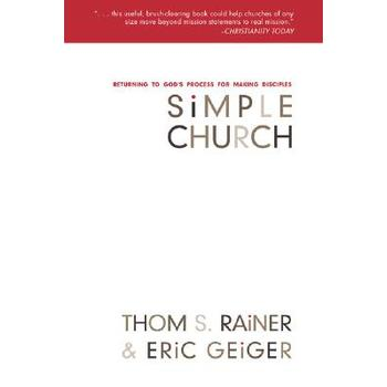 Simple Church: Returning to God's Process for Making Disciples, by Thom S. Rainer and Eric Geiger
