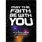 May The Faith Be With You: 180 Devotions That Are Out Of This World, by Zonderkidz, Hardcover
