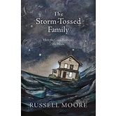 The Storm-Tossed Family: How the Cross Reshapes the Home, by Russell Moore, Hardcover