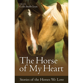 The Horse of My Heart: Stories of the Horses We Love, by Callie Smith Grant