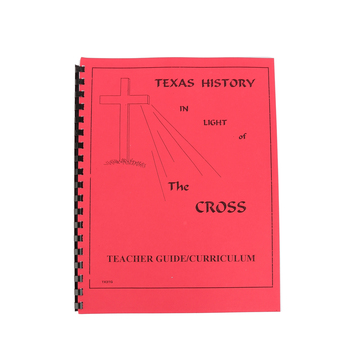 Texas History in Light of the Cross High School Teacher's Guide/Curriculum, 80 Pages, Grades 9-12