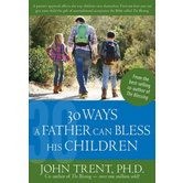 30 Ways a Father Can Bless His Children, Blessing Books, by John Trent