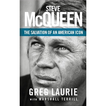 Steve McQueen: The Salvation of an American Icon, by  Greg Laurie and Marshall Terrill