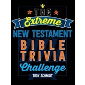 The Extreme New Testament Bible Trivia Challenge, by Troy Schmidt