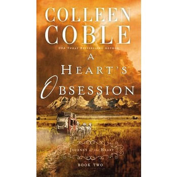 A Heart's Obsession, Journey of the Heart Series, Book 2, by Colleen Coble