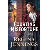 Courting Misfortune, The Joplin Chronicles, Book 1, by Regina Jennings, Paperback