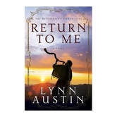 Return to Me: A Novel, Restoration Chronicles, Book 1, by Lynn Austin