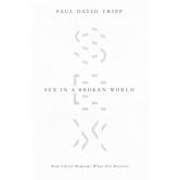 Sex in a Broken World: How Christ Redeems What Sin Distorts, by Paul David Tripp