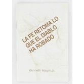 La Fe Retoma Lo Que El Diablo Ha Robado, by Kenneth Hagin Jr.