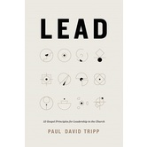 Lead: 12 Gospel Principles for Leadership in the Church, by Paul David Tripp, Hardcover