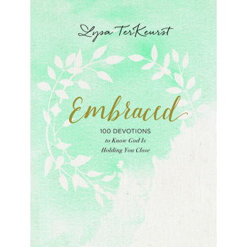 Embraced: 100 Devotions To Know God's Love Right Where You Are, by Lysa TerKeurst