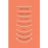 Pre-buy, Practicing Thankfulness: Cultivating a Grateful Heart in All Circumstances, by Sam Crabtree
