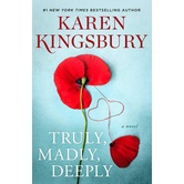 Truly, Madly, Deeply: A Novel, The Baxter Family Series, Book 7, by Karen Kingsbury, Hardcover