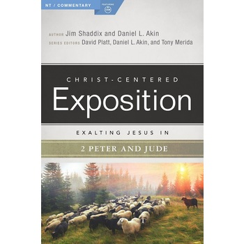 Exalting Jesus in 2 Peter and Jude, Christ-Centered Exposition Commentary, by James Shaddix