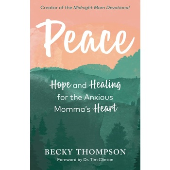 Peace: Hope and Healing for the Anxious Mommas Heart, by Becky Thompson, Paperback