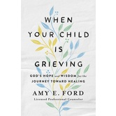 When Your Child Is Grieving, by Amy Ford, Paperback