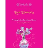 Fresh Life Series: Live Deeply: A Study in the Parables of Jesus, by Lenya Heitzig and Penny Rose