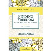 Finding Freedom from Worry and Stress, Women of Faith Bible Study Series, by Thomas Nelson