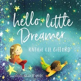 Hello, Little Dreamer, by Kathie Lee Gifford & Anita Schmidt, Multiple Formats Available