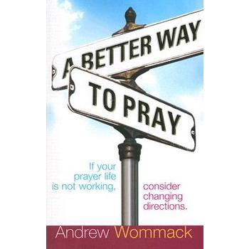 A Better Way to Pray, by Andrew Wommack