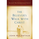 The Believer's Walk with Christ, by John MacArthur and Nathan Busenitz, Paperback