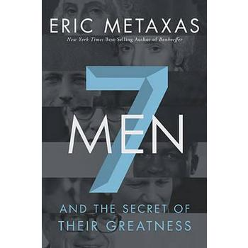 Seven Men: And the Secret of Their Greatness, by Eric Metaxas