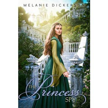 The Princess Spy, Hagenheim Fairy Tale Romance Series, Book 5, by Melanie Dickerson